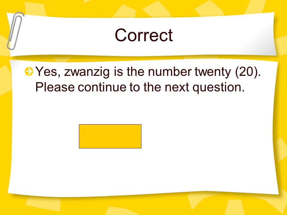Correct Yes, zwanzig is the number twenty (20). Please continue to the next question.