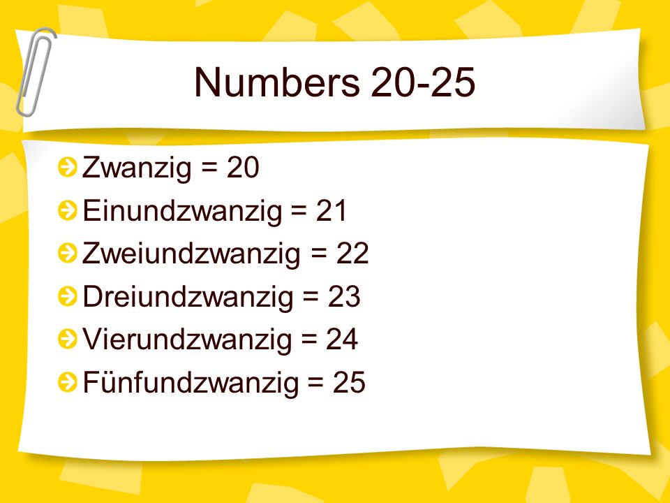 Numbers 20-25 Zwanzig = 20 Einundzwanzig = 21 Zweiundzwanzig = 22