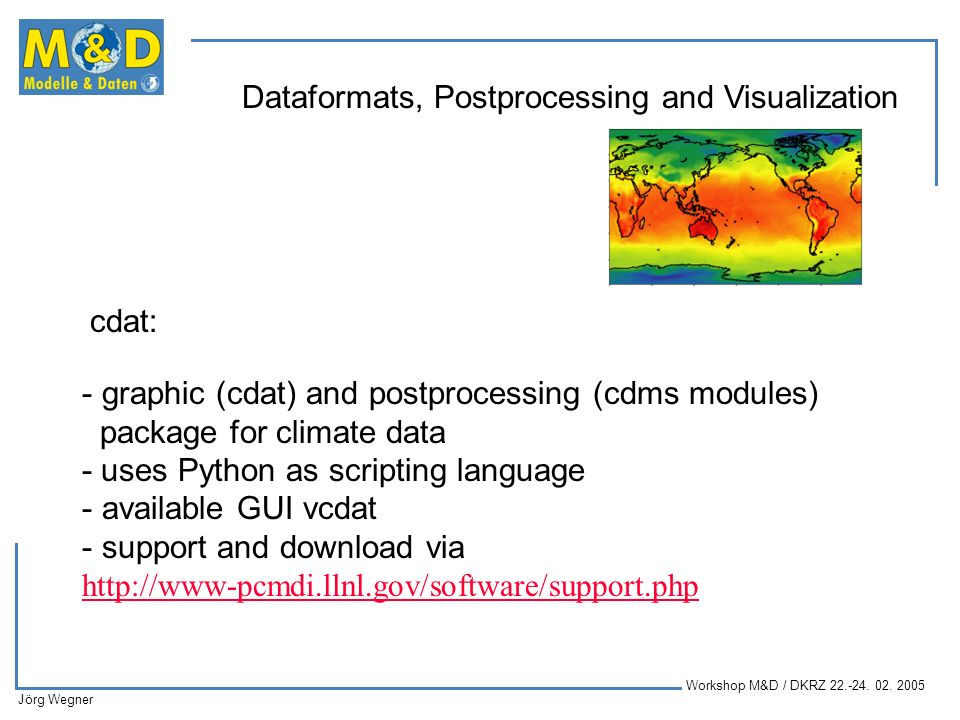 cdat: graphic (cdat) and postprocessing (cdms modules) package for climate data. - uses Python as scripting language.