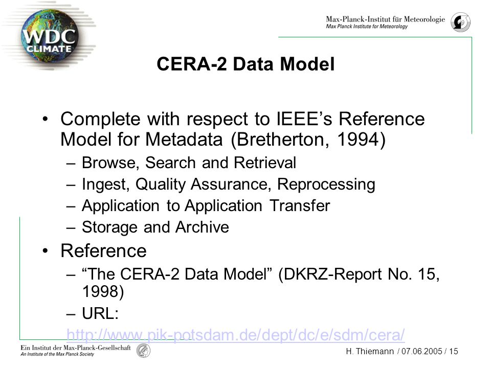 CERA-2 Data Model Complete with respect to IEEE's Reference Model for Metadata (Bretherton, 1994) Browse, Search and Retrieval.
