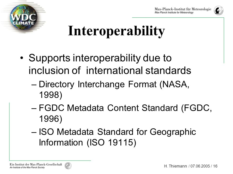 Interoperability Supports interoperability due to inclusion of international standards. Directory Interchange Format (NASA, 1998)