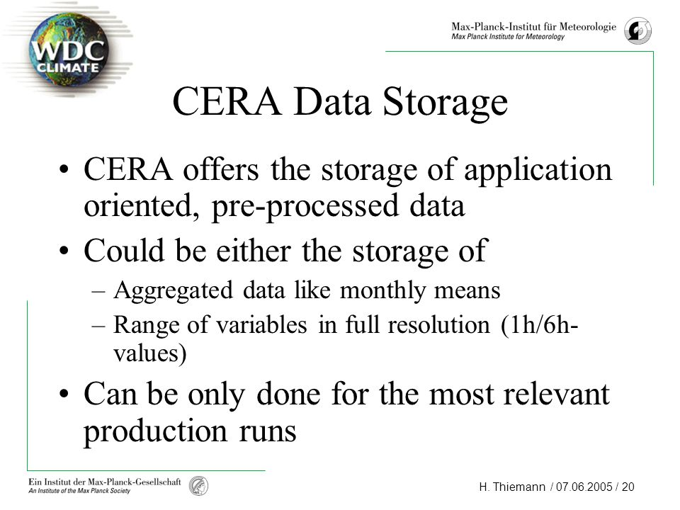 CERA Data Storage CERA offers the storage of application oriented, pre-processed data. Could be either the storage of.