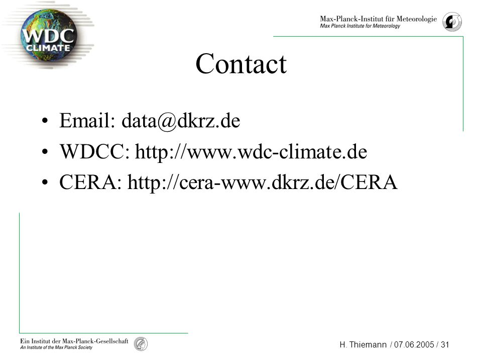 Contact Email: data@dkrz.de WDCC: http://www.wdc-climate.de CERA: http://cera-www.dkrz.de/CERA
