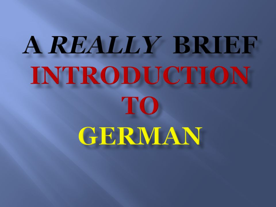 A Really Brief Introduction to German