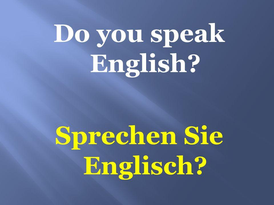 Do you speak English Sprechen Sie Englisch