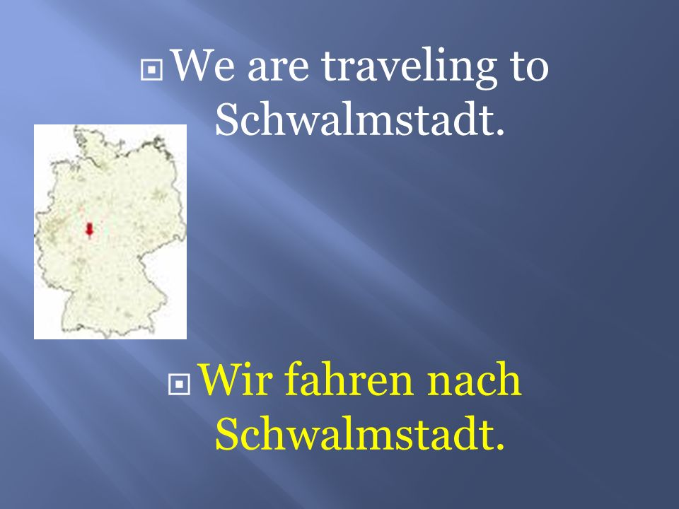 We are traveling to Schwalmstadt.