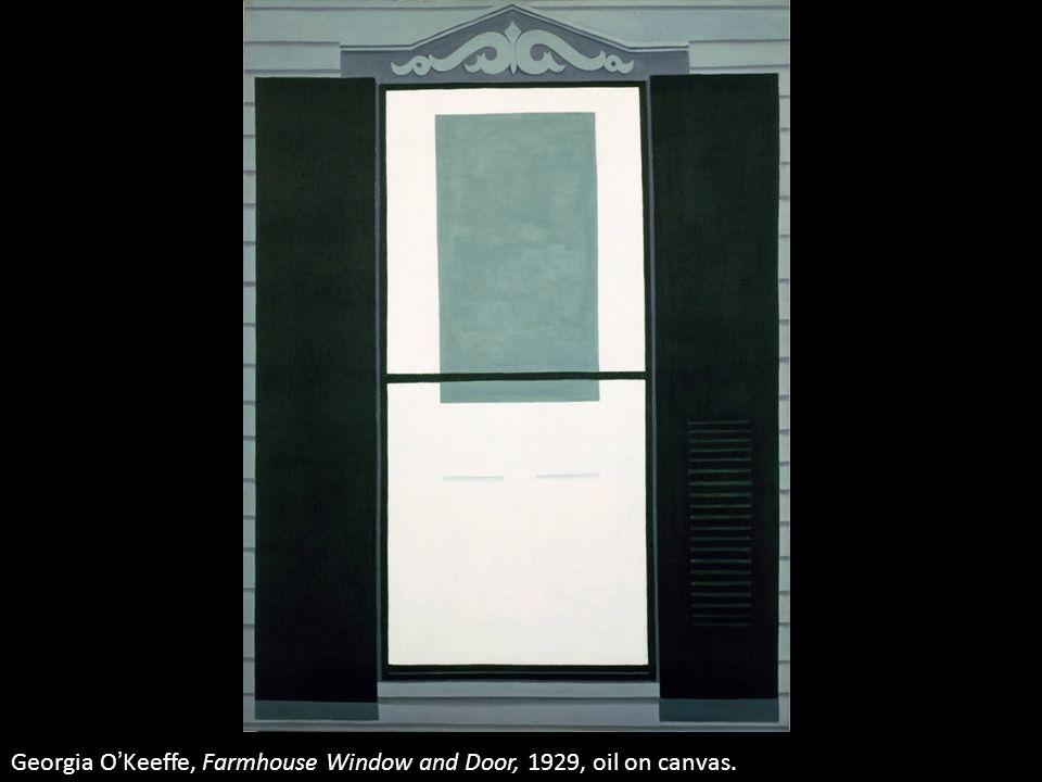 Georgia O'Keeffe, Farmhouse Window and Door, 1929, oil on canvas.