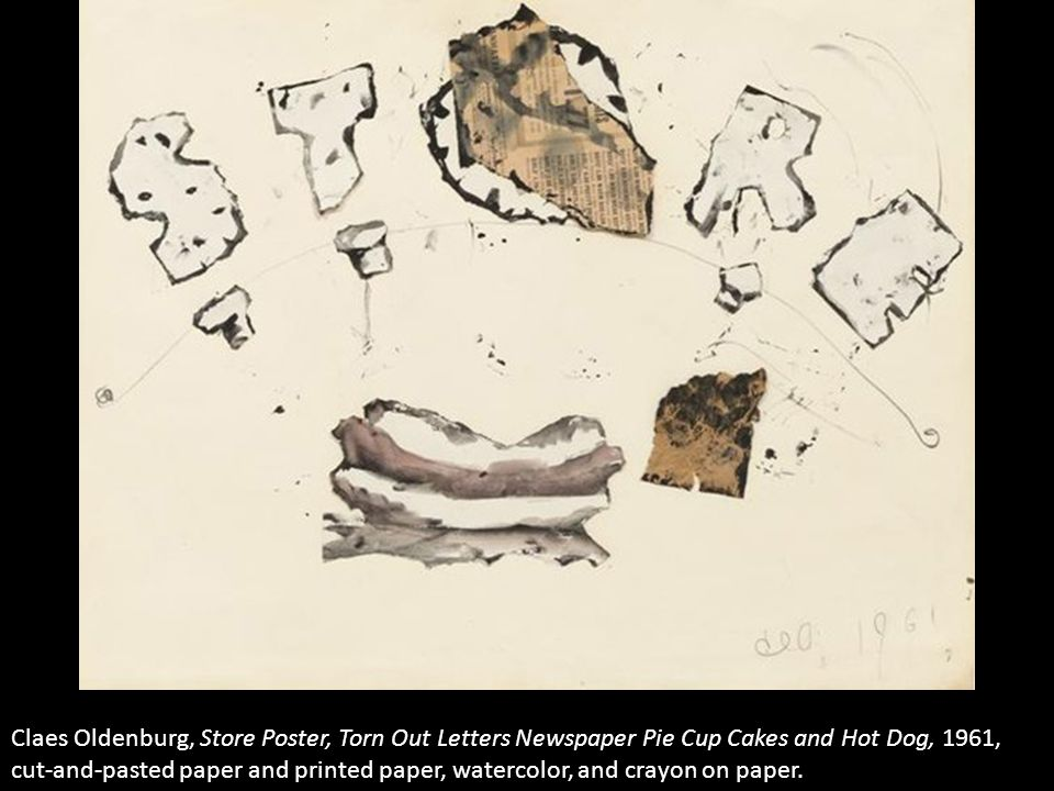 Claes Oldenburg, Store Poster, Torn Out Letters Newspaper Pie Cup Cakes and Hot Dog, 1961, cut-and-pasted paper and printed paper, watercolor, and crayon on paper.