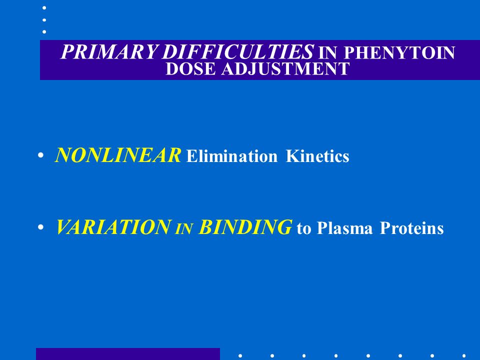PRIMARY DIFFICULTIES IN PHENYTOIN DOSE ADJUSTMENT