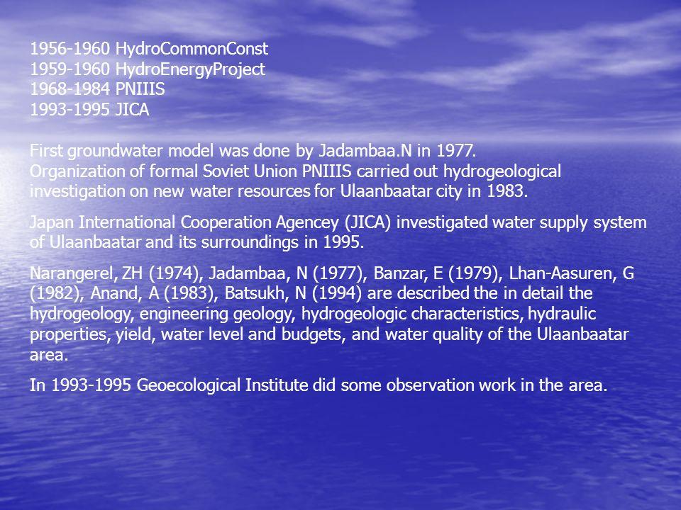 1956-1960 HydroCommonConst 1959-1960 HydroEnergyProject. 1968-1984 PNIIIS. 1993-1995 JICA. First groundwater model was done by Jadambaa.N in 1977.