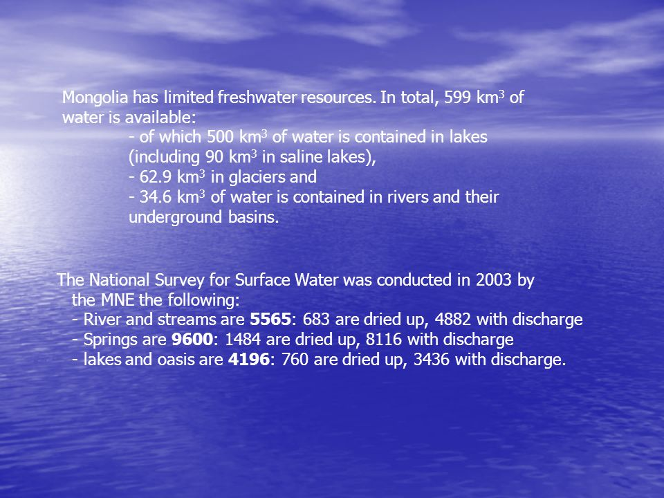 Mongolia has limited freshwater resources. In total, 599 km3 of