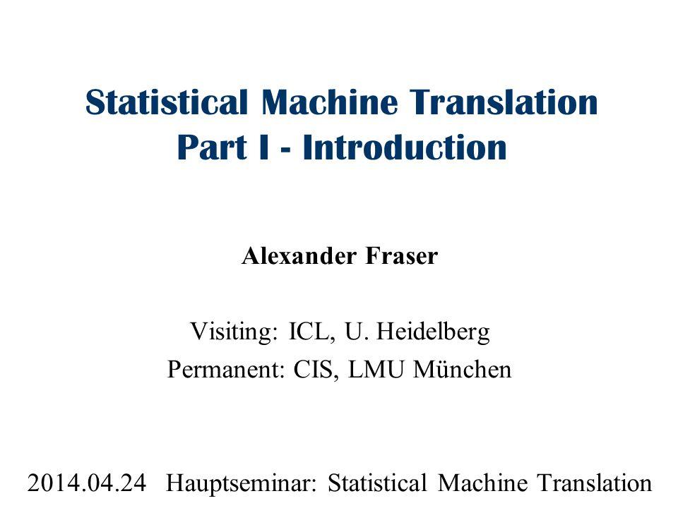 Statistical Machine Translation Part I - Introduction