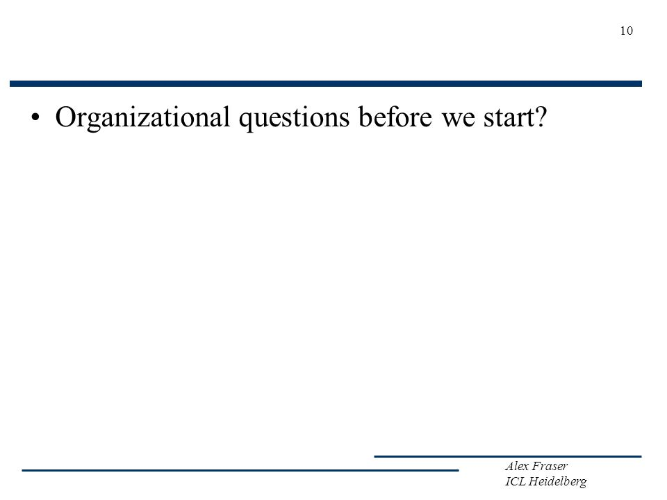 Organizational questions before we start