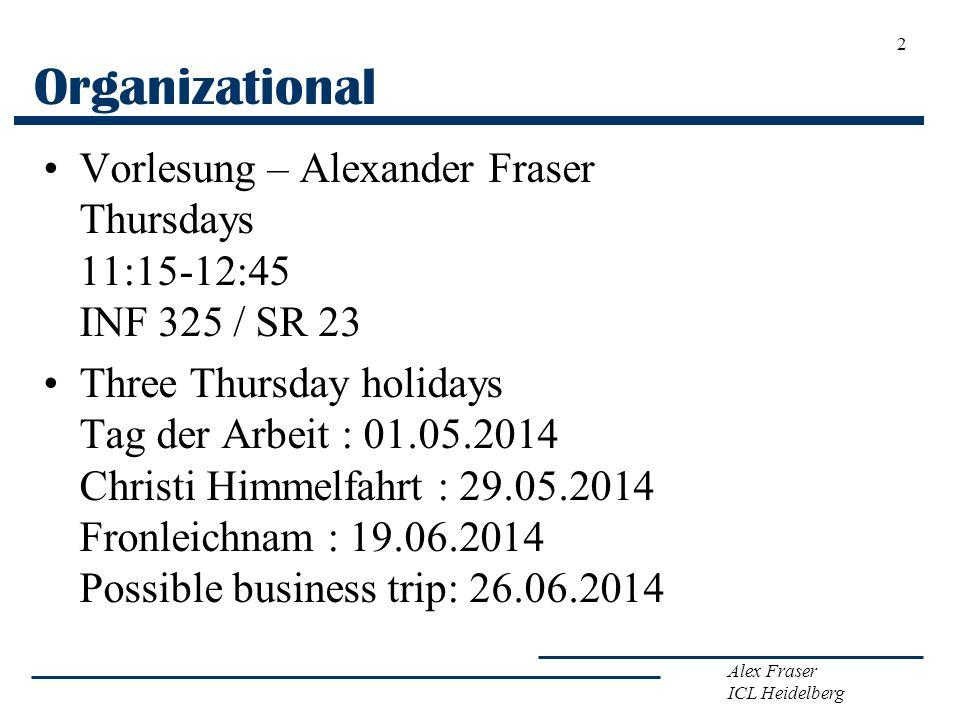 Organizational Vorlesung – Alexander Fraser Thursdays 11:15-12:45 INF 325 / SR 23.