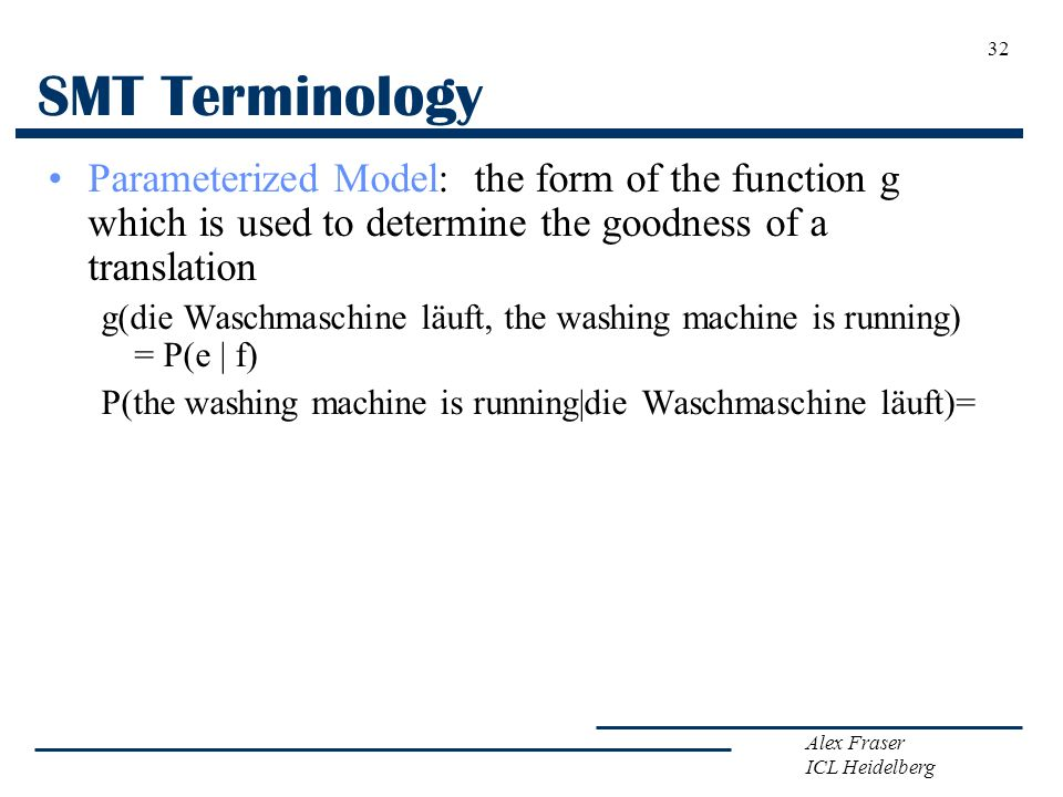 SMT Terminology Parameterized Model: the form of the function g which is used to determine the goodness of a translation.