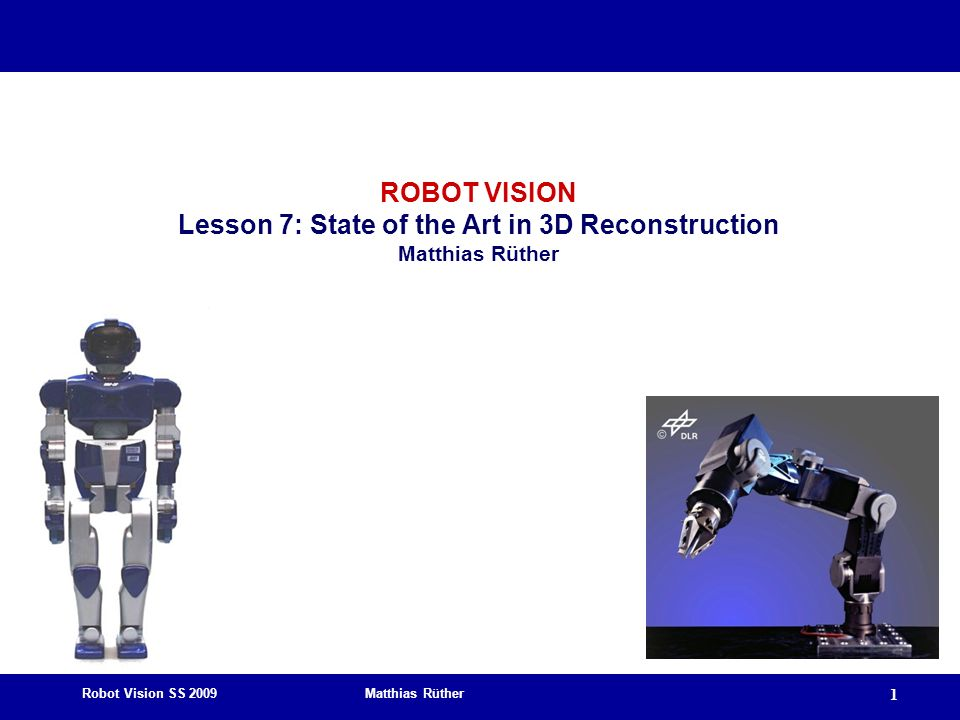 ROBOT VISION Lesson 7: State of the Art in 3D Reconstruction Matthias Rüther