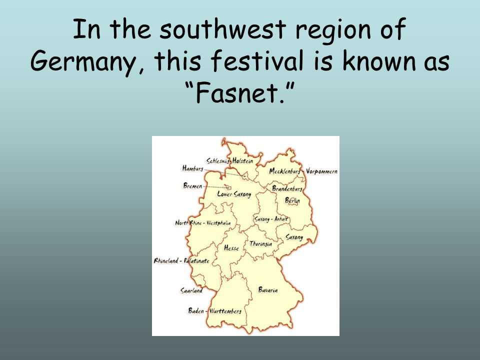 In the southwest region of Germany, this festival is known as Fasnet