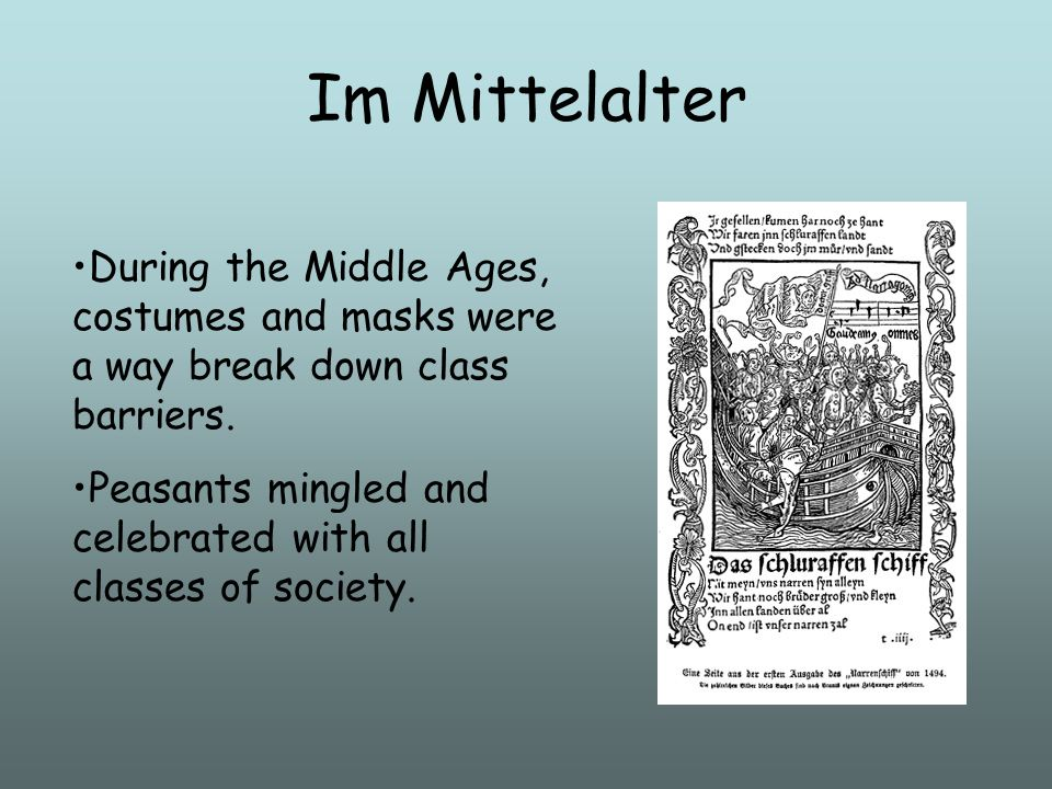 Im Mittelalter During the Middle Ages, costumes and masks were a way break down class barriers.