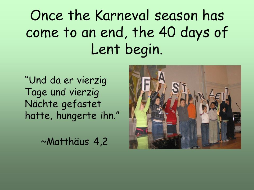 Once the Karneval season has come to an end, the 40 days of Lent begin.