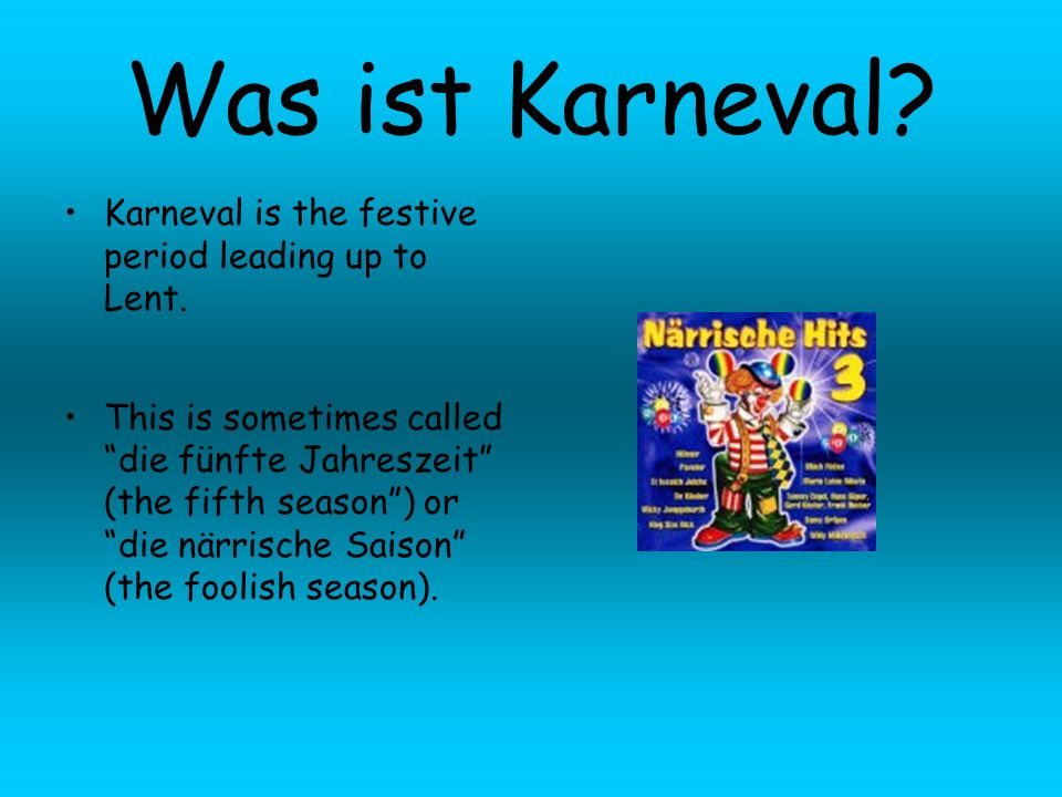 Was ist Karneval Karneval is the festive period leading up to Lent.