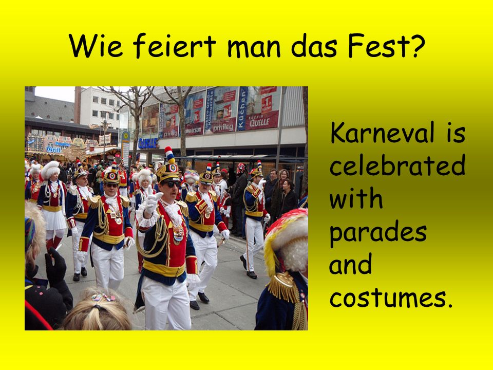Wie feiert man das Fest Karneval is celebrated with parades and costumes.