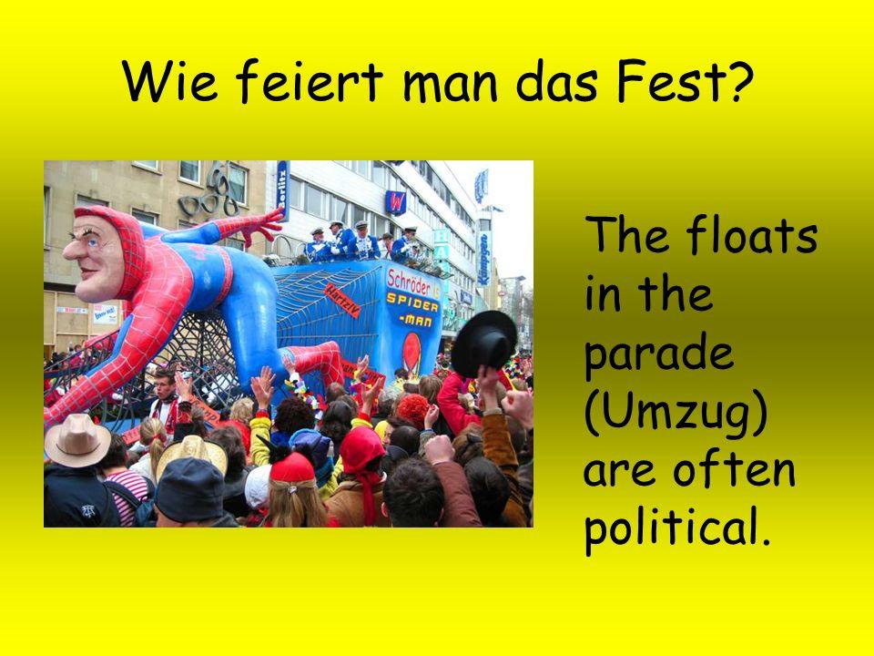 Wie feiert man das Fest The floats in the parade (Umzug) are often political.