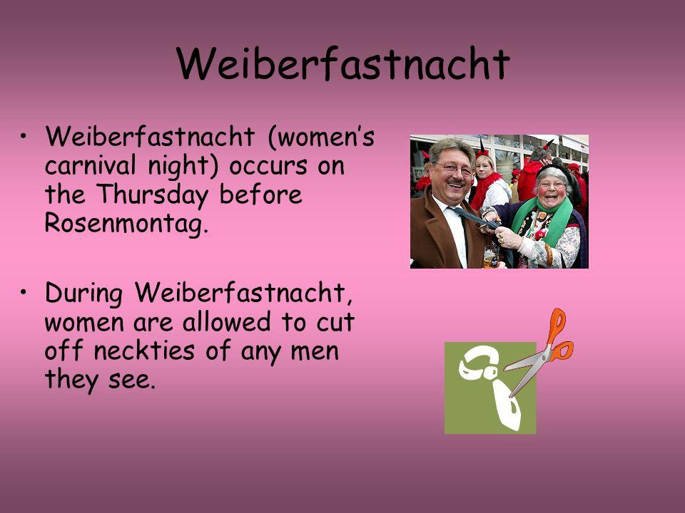 Weiberfastnacht Weiberfastnacht (women's carnival night) occurs on the Thursday before Rosenmontag.