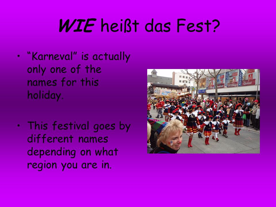 WIE heißt das Fest Karneval is actually only one of the names for this holiday.