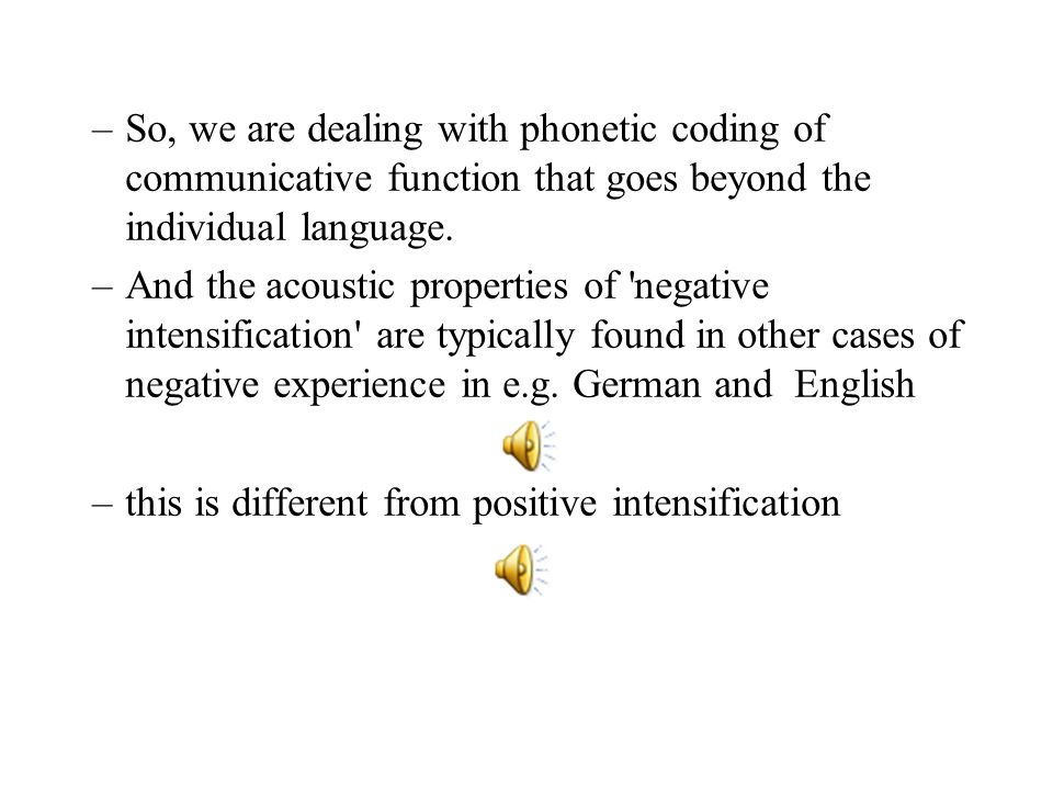So, we are dealing with phonetic coding of communicative function that goes beyond the individual language.