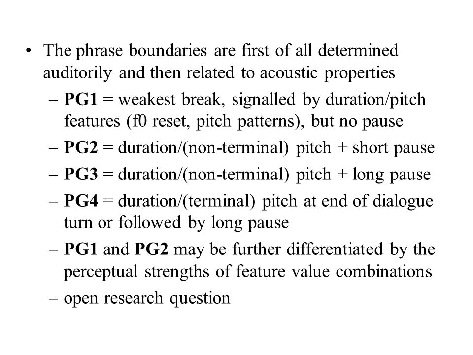 The phrase boundaries are first of all determined auditorily and then related to acoustic properties