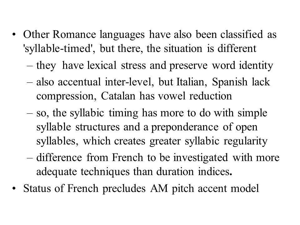 Other Romance languages have also been classified as syllable-timed , but there, the situation is different