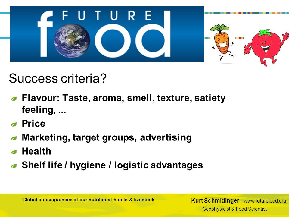 Success criteria Flavour: Taste, aroma, smell, texture, satiety feeling, ... Price. Marketing, target groups, advertising.