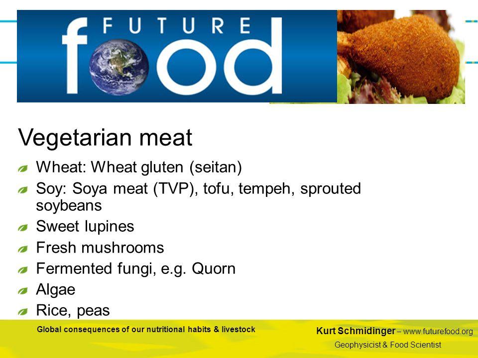 Vegetarian meat Wheat: Wheat gluten (seitan)