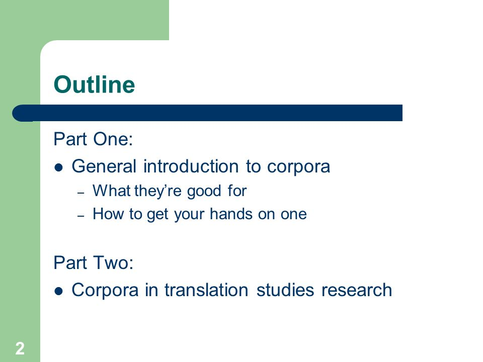 Outline Part One: General introduction to corpora Part Two:
