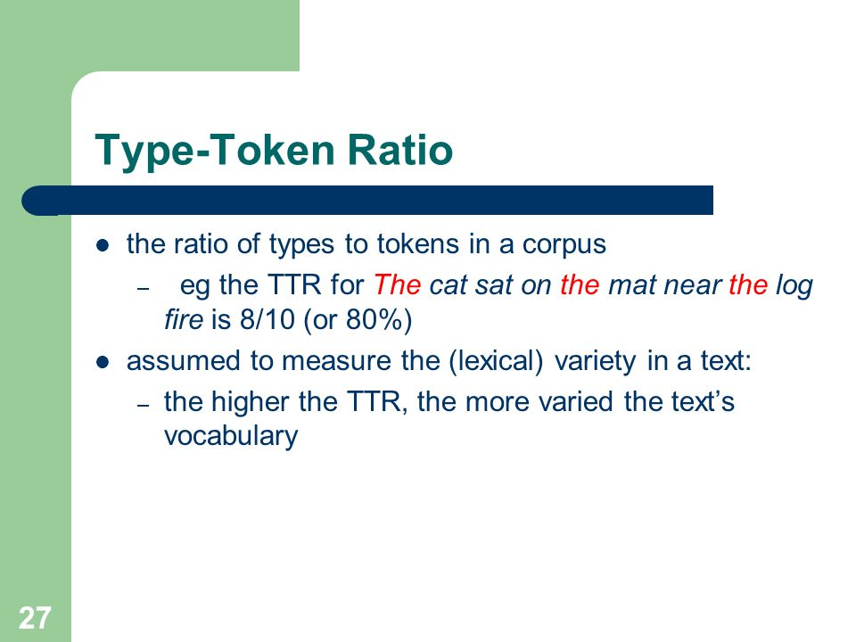 Type-Token Ratio the ratio of types to tokens in a corpus