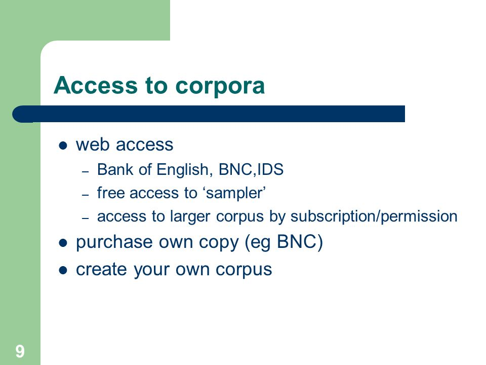 Access to corpora web access purchase own copy (eg BNC)
