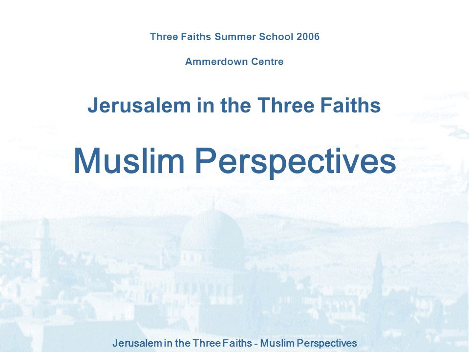 Muslim Perspectives Three Faiths Summer School 2006