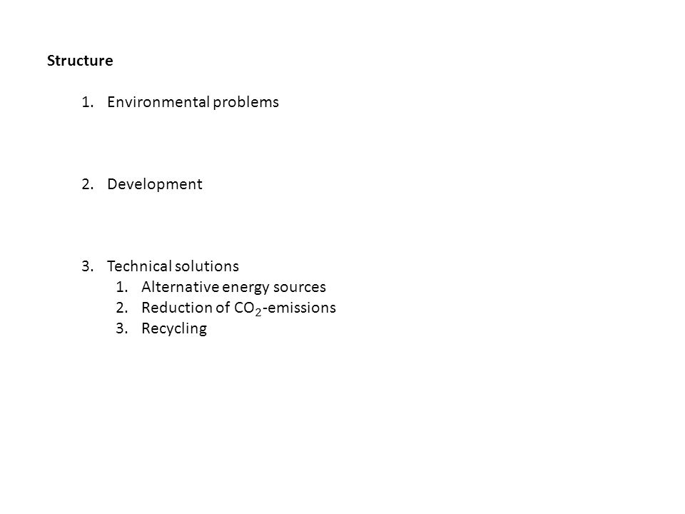Structure Environmental problems. Development. Technical solutions. Alternative energy sources. Reduction of CO 2 -emissions.