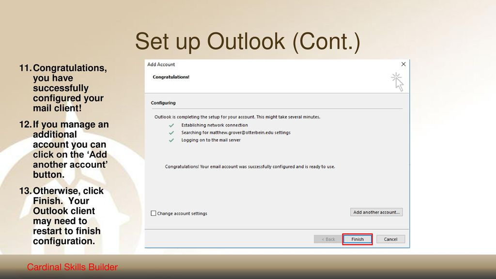 Set up Outlook (Cont.) Congratulations, you have successfully configured your mail client!