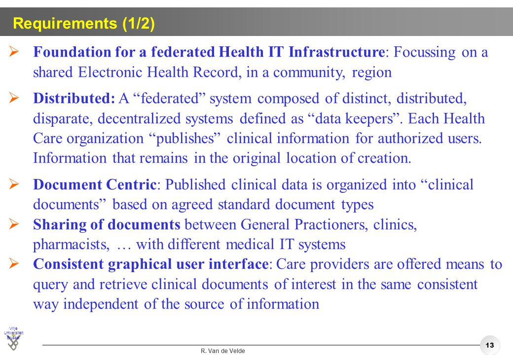 Requirements (1/2) Foundation for a federated Health IT Infrastructure: Focussing on a shared Electronic Health Record, in a community, region.