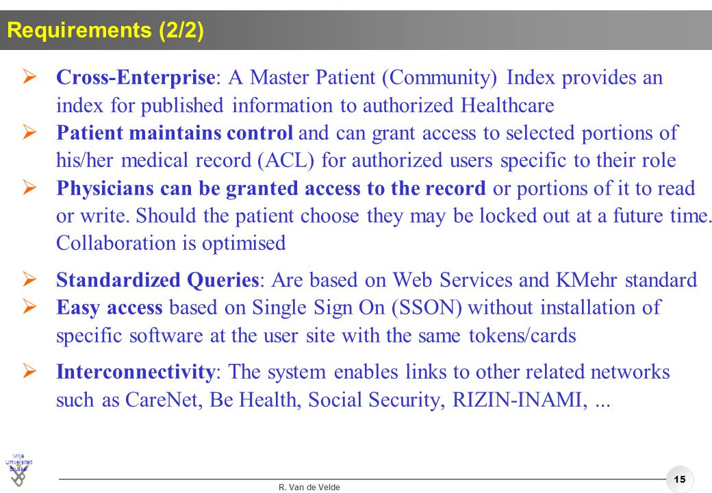 Requirements (2/2) Cross-Enterprise: A Master Patient (Community) Index provides an index for published information to authorized Healthcare.