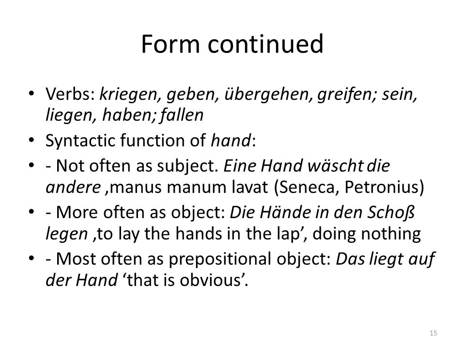 Form continued Verbs: kriegen, geben, übergehen, greifen; sein, liegen, haben; fallen. Syntactic function of hand: