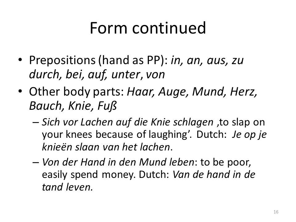 Form continued Prepositions (hand as PP): in, an, aus, zu durch, bei, auf, unter, von. Other body parts: Haar, Auge, Mund, Herz, Bauch, Knie, Fuß.