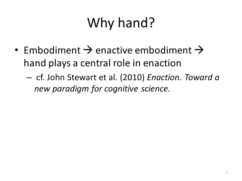 Why hand Embodiment  enactive embodiment  hand plays a central role in enaction.