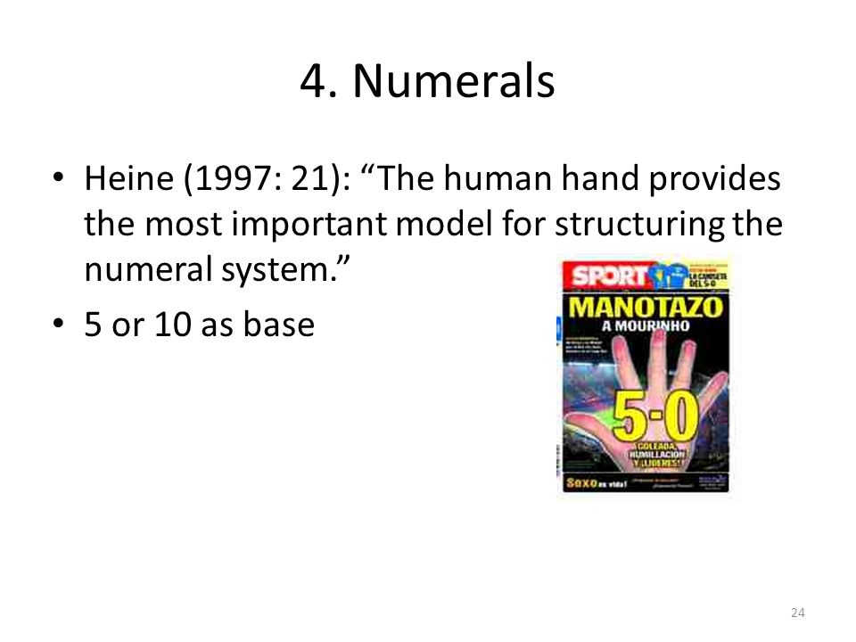 4. Numerals Heine (1997: 21): The human hand provides the most important model for structuring the numeral system.