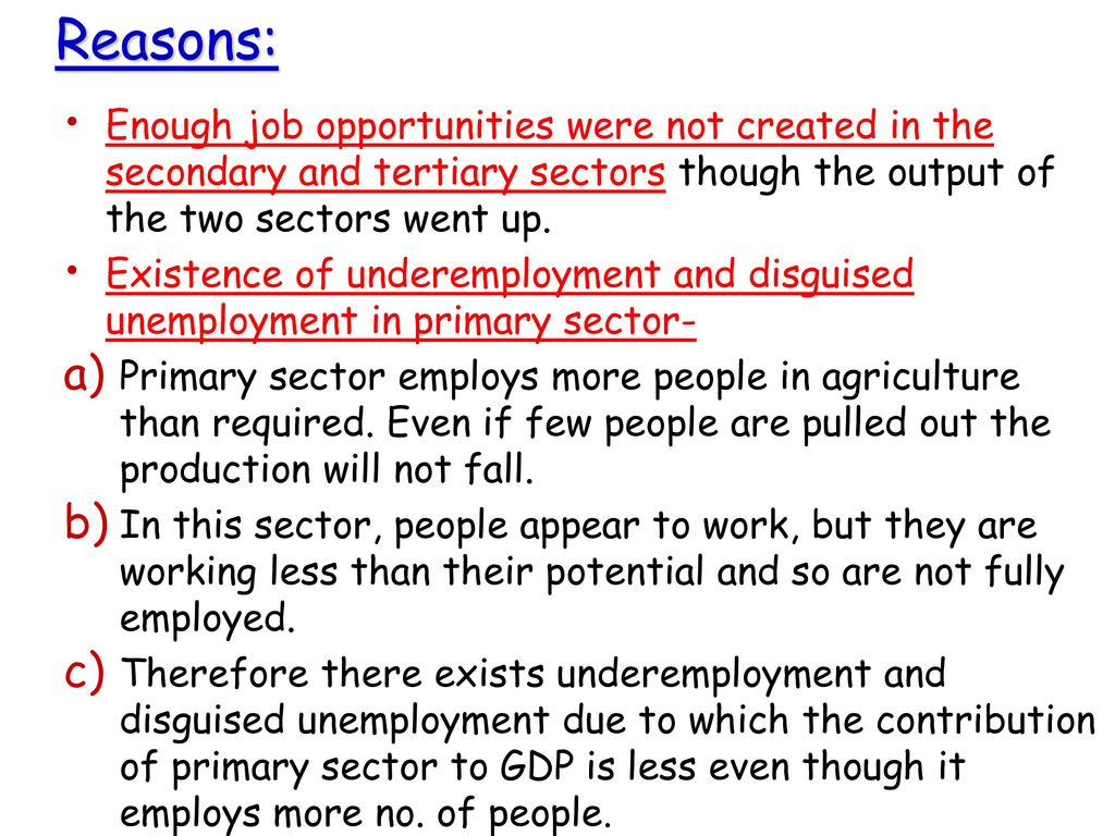 Reasons: Enough job opportunities were not created in the secondary and tertiary sectors though the output of the two sectors went up.