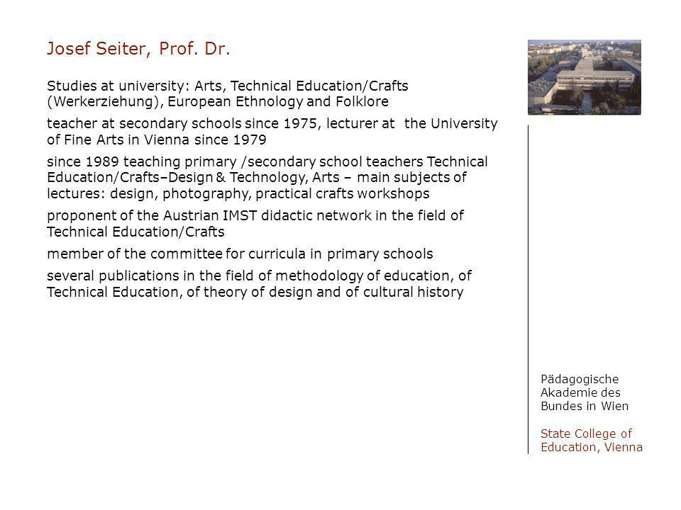 Josef Seiter, Prof. Dr. Studies at university: Arts, Technical Education/Crafts (Werkerziehung), European Ethnology and Folklore.