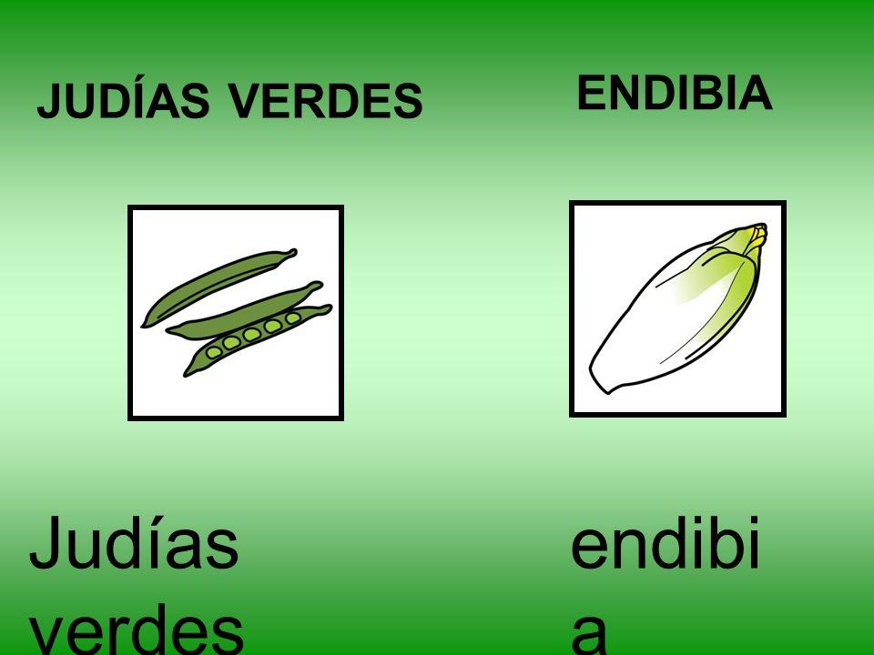 ENDIBIA JUDÍAS VERDES Judías verdes endibia