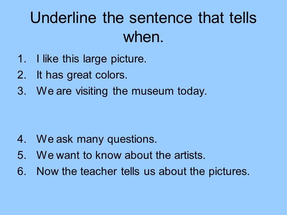 Underline the sentence that tells when.