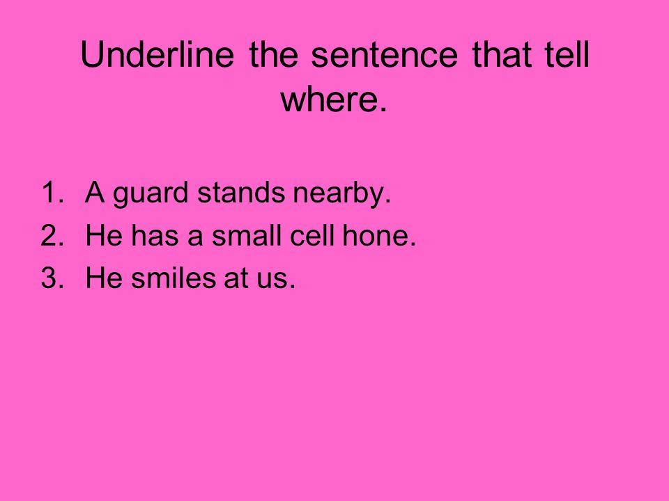 Underline the sentence that tell where.